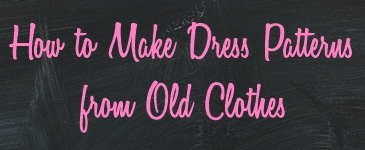 Make dress patterns from old clothes