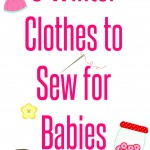 9 MOST ADORABLE Winter Baby Clothes to Sew (FREE)