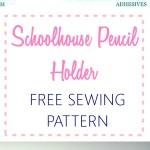 School House Pencil Holder w/ FREE PATTERN