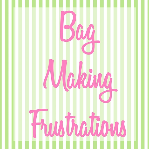What Are Your Bag Making Frustrations?