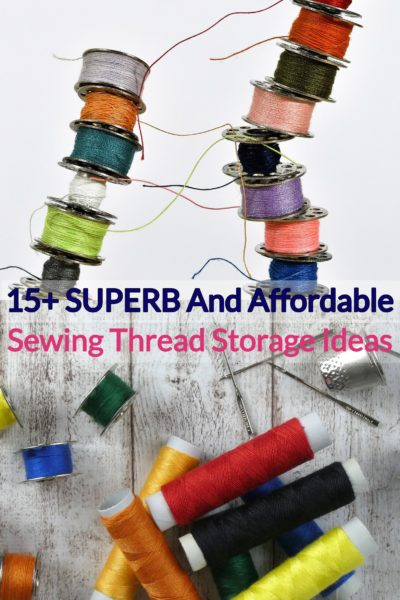 15+ SUPERB and Affordable Sewing Thread Storage Ideas