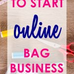Top 9 Reasons to Start an Online Bag Business Today