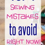Top 7 Sewing Mistakes that EVERY Sewist Needs to Avoid NOW