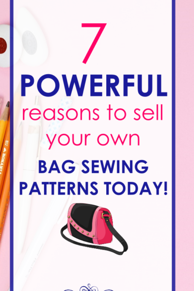 7 Powerful Reasons to Sell Bag Sewing Patterns TODAY!