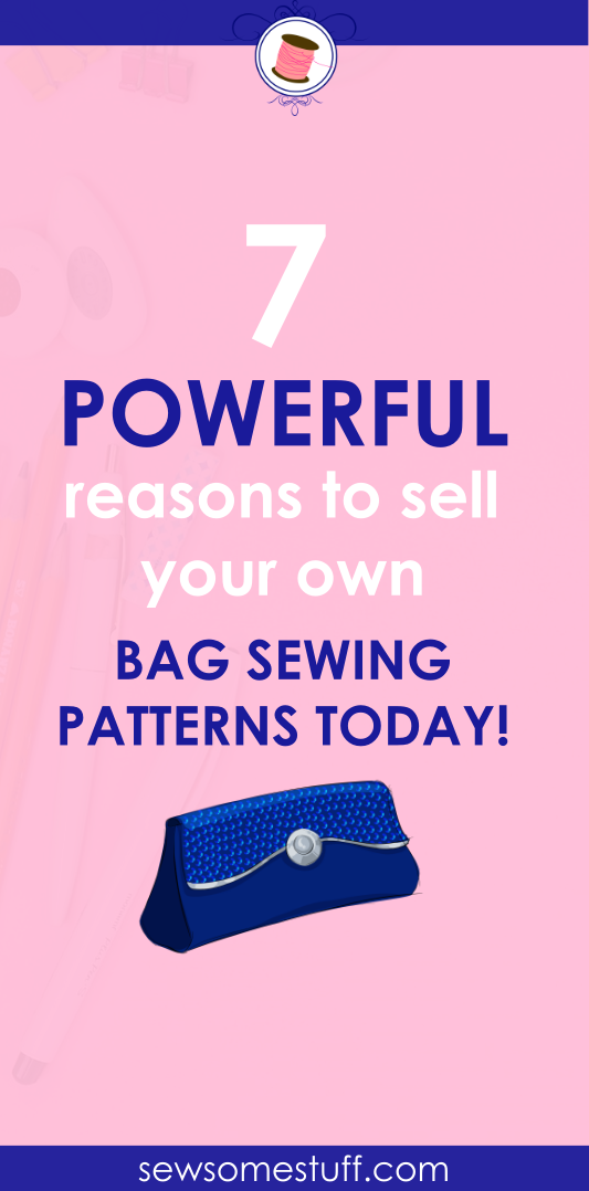 7 REASONS to sell bag sewing patterns, purse patterns, handbag ...